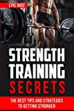 Strength Training: The Best Tips and Strategies to Getting Stronger: Volume 2 (Health and Fitness)