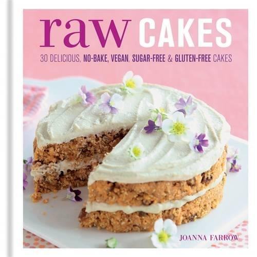 Raw Cakes: 30 Delicious, No-Bake, Vegan, Sugar-Free & Gluten-Free Cakes