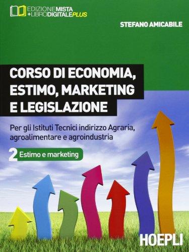 Corso di economia, estimo, marketing e legislazione. Per gli Ist. tecnici indirizzo agraria, agroalimentare e agroindustria: 2