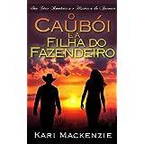 O Caubói e a Filha do Fazendeiro (Parte Um) Uma Série Romântica e Histórica de Faroeste (Portuguese Edition)