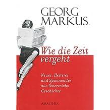 Wie die Zeit vergeht: Neues, Heiteres und Spannendes aus Österreichs Geschichte