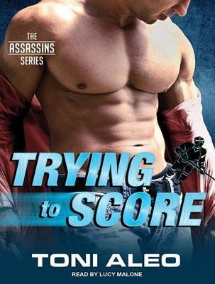 [{ Trying to Score (Library - CD) (Assassins #2) By Aleo, Toni ( Author ) Feb - 28- 2014 ( Compact Disc ) } ]