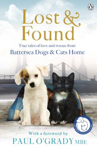 Lost and Found: True tales of love and rescue from Battersea Dogs & Cats Home by [Battersea Dogs & Cats Home]