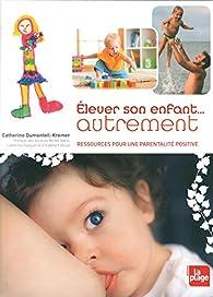 Elever son enfant...autrement par Catherine Dumonteil-Kremer