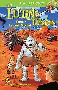 Les lutins urbains, tome 4 : Le péril Groumf par Renaud Marhic