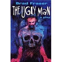 The Ugly Man (Prairie Play, No. 13) by Fraser, Brad (1994) Paperback
