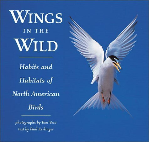 Wings In the Wild: Habits and Habitats of North American Birds by Paul Kerlinger (2001-05-01)