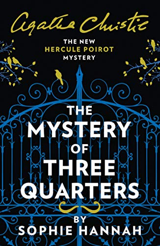The Mystery of Three Quarters (New Hercule Poirot Mystery) by Sophie Hannah