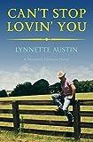Can't Stop Lovin' You (Maverick Junction) by Lynnette Austin (2014-02-04)