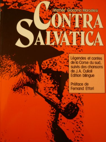 Contra Salvatica. Lgendes et contes de la Corse du sud, suivi des chansons de J. A. Culioli. Edition bilingue
