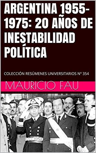 ARGENTINA 1955-1975: 20 AÑOS DE INESTABILIDAD POLÍTICA: COLECCIÓN RESÚMENES UNIVERSITARIOS Nº 354 por Mauricio Fau