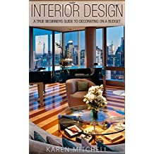 Interior Design: A True Beginners Guide to Decorating On a Budget (English Edition)