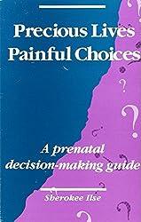 Precious Lives, Painful Choices: Prenatal Decision-making Guide