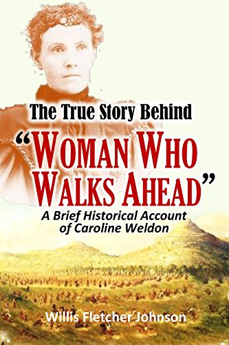 "The True Story Behind  ""Woman Who Walks Ahead,""  A Brief Historical Account of  Caroline Weldon  (1891) (English Edition)"