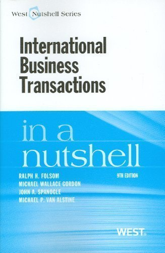 International Business Transactions in a Nutshell, 9th (In a Nutshell (West Publishing)) (West Nutshell) by Ralph H. Folsom Published by West 9th (ninth) edition (2012) Paperback
