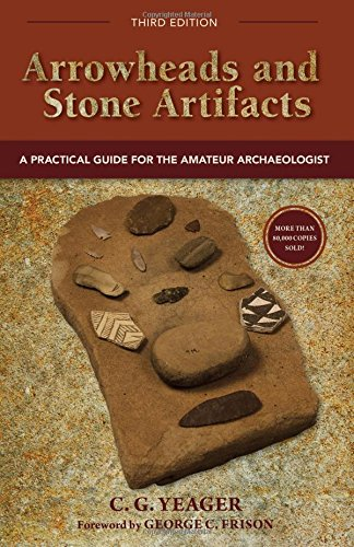 Arrowheads and Stone Artifacts: A Practical Guide for the Amateur Archaeologist