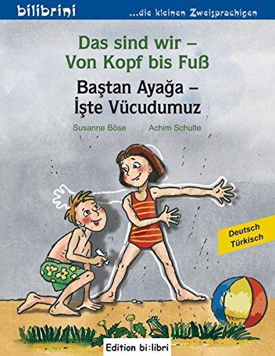 Das sind wir - Von Kopf bis Fuß: Kinderbuch Deutsch-Türkisch