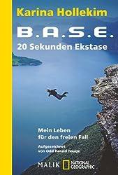 B.A.S.E. - 20 Sekunden Ekstase: Mein Leben für den freien Fall