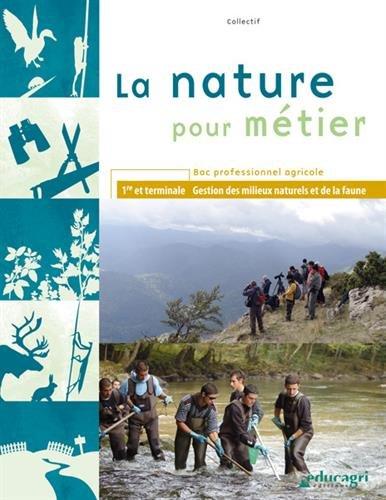 La nature pour métier 1e et Tle Bac professionnel agricole : Gestion des milieux naturels et de la faune
