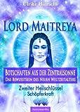 Lord Maitreya - Botschaften aus der Zentralsonne: Zweiter Heilschlüssel - Schöpferkraft (Lord Maitreya - Botschaften aus der Zentralsonne - Das Bewusstsein des Neuen Weltzeitalters 2)