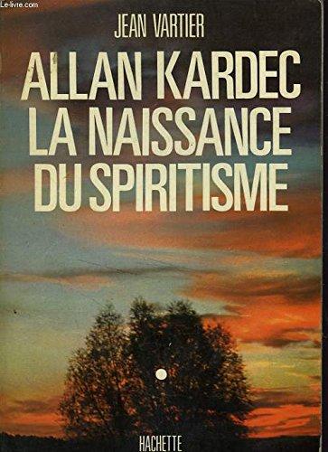Allan kardec. la naissance du spiritisme