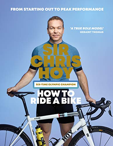 How to Ride a Bike: From Starting Out to Peak Performance (English Edition)