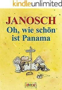 Oh, wie schön ist Panama: Die Geschichte, wie der kleine Tiger und der kleine Bär nach Panama reisen. Vierfarbiges Bilderbuch (Die Panama - Reihe von Janosch 1)