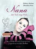 Nana - ...der Tod trägt Pink: Der selbstbestimmte Umgang einer jungen Frau mit dem Sterben - Barbara Stäcker, Dorothea Seitz
