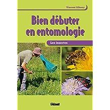 Bien débuter en entomologie: Les insectes