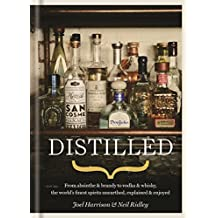 Distilled: From absinthe & brandy to vodka & whisky, the world's finest artisan spirits unearthed, explained & enjoyed (English Edition)