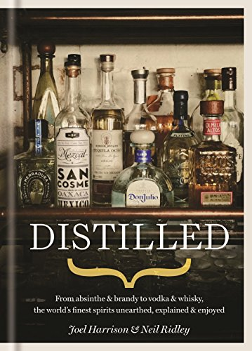 Distilled: From absinthe & brandy to gin & whisky, the world\'s finest artisan spirits unearthed, explained & enjoyed (English Edition)