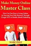 Make Money Online Master Class: How Can You Earn a Living Online by Starting Your Side Business Through Google SEO or Kindle eBook Publishing (English Edition)