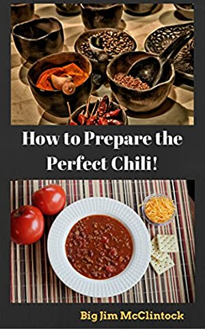 How to Prepare the Perfect Chili!: (chili recipe, chile, texas