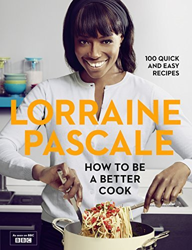 How to be a Better Cook by Lorraine Pascale (2014-09-11)