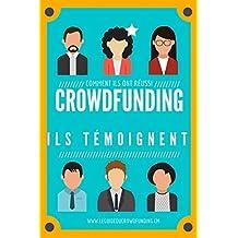 Crowdfunding : Témoignages de ceux qui ont réussi: Cas concret et conseils pratiques (le guide du crowdfunding t. 5)