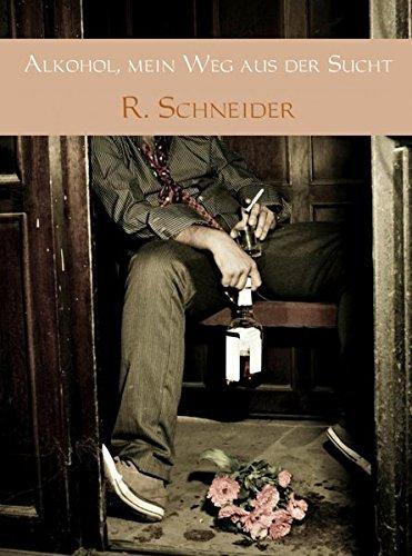 Alkohol, mein Weg aus der Sucht: Abhängigkeit, Entgiftung, Entzug