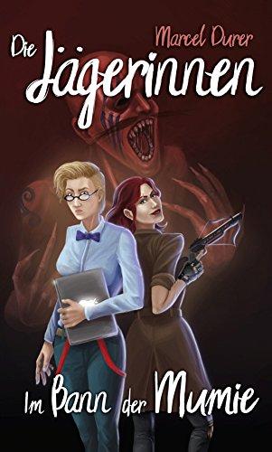 Die Jägerinnen: Im Bann der Mumie (German Edition)
