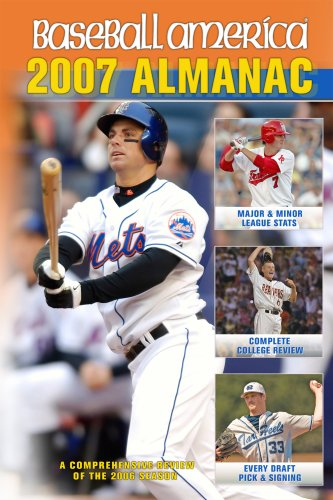 Baseball America 2007 Almanac: A Comprehensive Review of the 2006 Season, Featuring Statistics and Commentary (Baseball America Almanac)