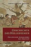 Geschichte des Hellenismus: Vollständige Ausgabe in drei Bänden - Johann G Droysen