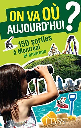 On va où aujourd'hui ? 150 sorties à Montréal et environs par Alain Demers