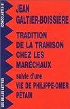 Tradition de la trahison chez les maréchaux suivi d'uneVie de Philippe-Omer Pétain