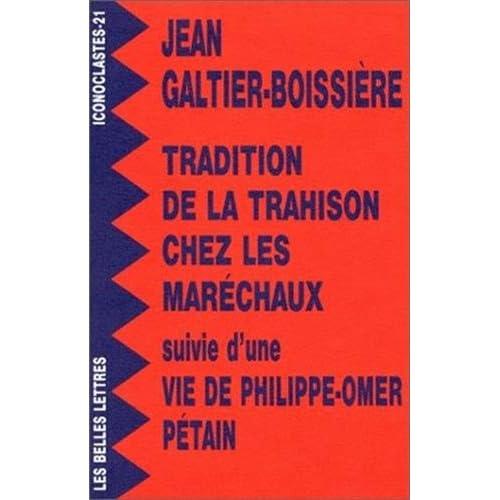 Tradition de la trahison chez les maréchaux suivi d'une 'Vie de Philippe-Omer Pétain'