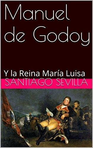 Manuel de Godoy: Y la Reina María Luisa por Santiago Sevilla