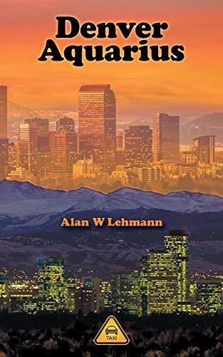 Denver Aquarius (English Edition) eBook: Alan W. Lehmann, Elaine ...
