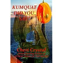 Kumquat Did You Say?