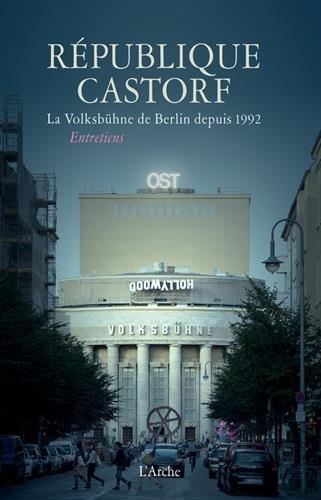 Rpublique Castorf : La Volksbhne de Berlin depuis 1992