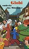 Globi entdeckt das Mittelalter - Christine Bullinger