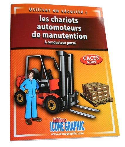 Utiliser en sécurité les chariots automoteurs de manutention à conducteur porté : CACES R389 par Icone Graphic
