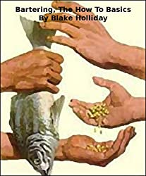 Bartering, The How To Basics (Foxhole Homestead Book 10)