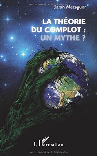 La théorie du complot : un mythe ? par Sarah Mezaguer